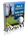 Free Report Reveals How You Can Become a Better Golfer in Just 30 Days
